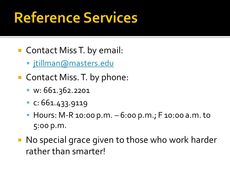  Contact Miss T. by email:  jtillman@masters.edu jtillman@masters.edu  Contact Miss.