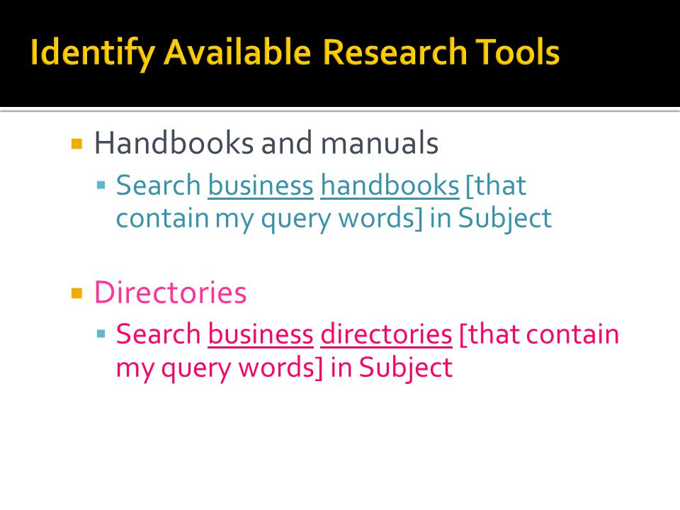  Handbooks and manuals  Search business handbooks [that contain my query words] in Subject  Directories  Search business directories [that contain my query words] in Subject