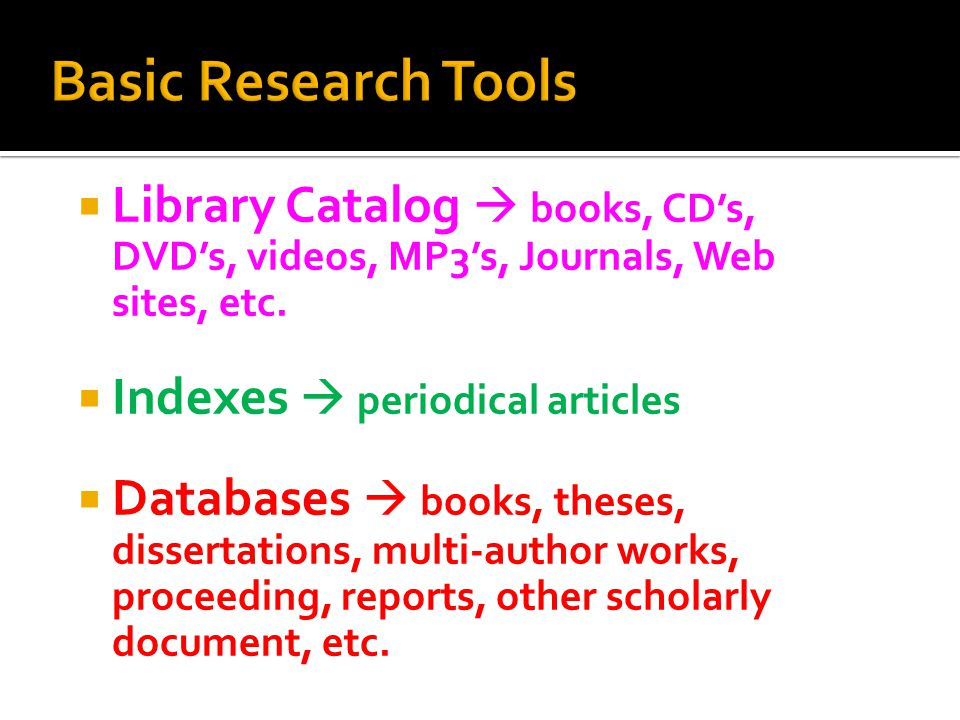  Library Catalog  books, CD's, DVD's, videos, MP3's, Journals, Web sites, etc.