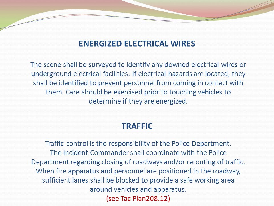 ENERGIZED ELECTRICAL WIRES The scene shall be surveyed to identify any downed electrical wires or underground electrical facilities. If electrical haz