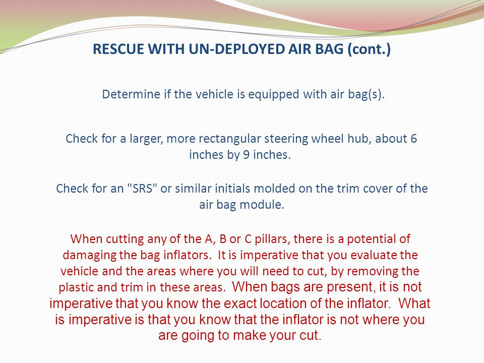 Determine if the vehicle is equipped with air bag(s). Check for a larger, more rectangular steering wheel hub, about 6 inches by 9 inches. RESCUE WITH