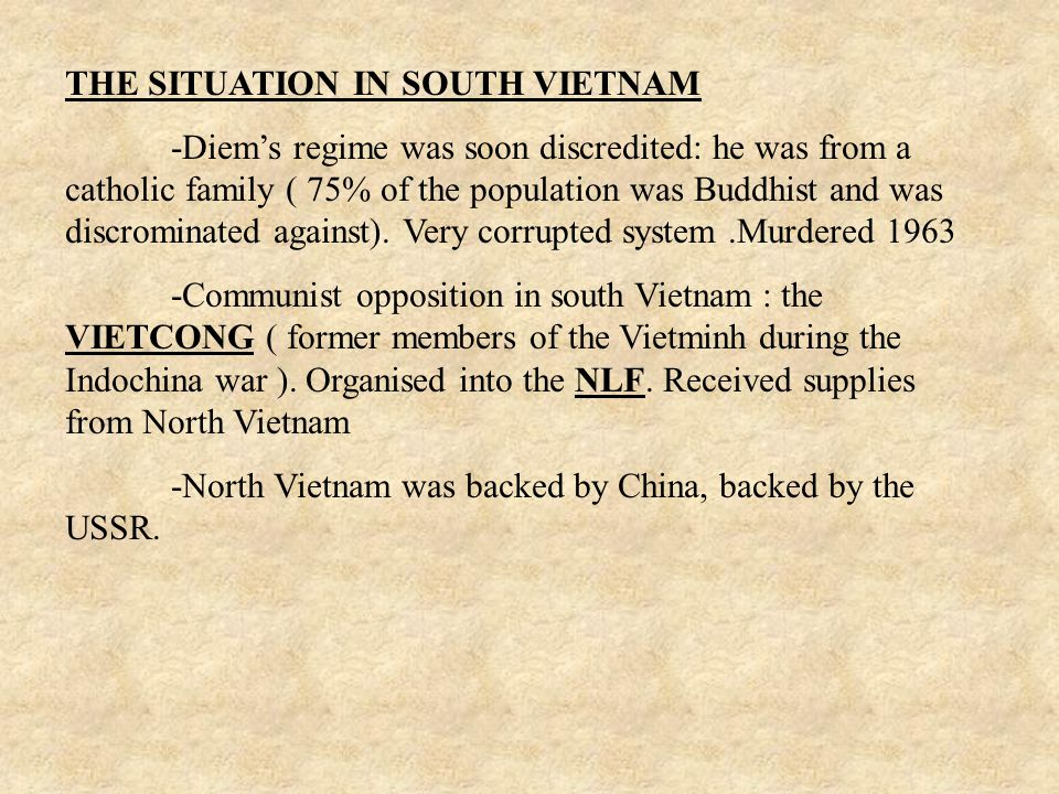THE SITUATION IN SOUTH VIETNAM -Diem's regime was soon discredited: he was from a catholic family ( 75% of the population was Buddhist and was discrom
