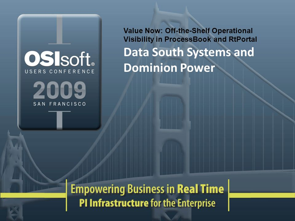 Value Now: Off-the-Shelf Operational Visibility in ProcessBook and RtPortal Data South Systems and Dominion Power