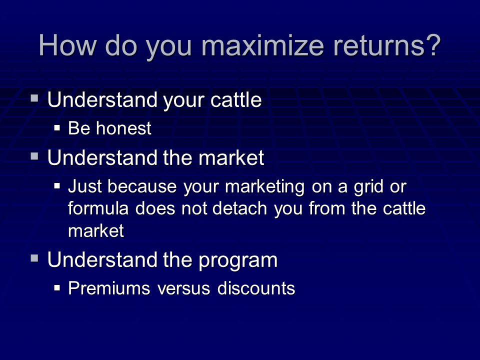 How do you maximize returns.