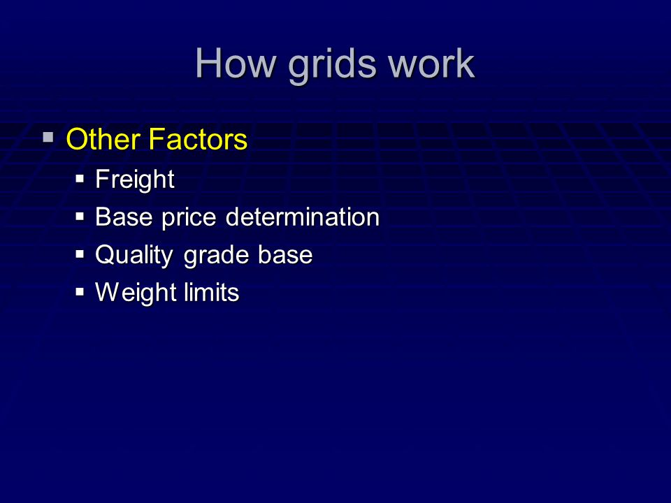 How grids work  Other Factors  Freight  Base price determination  Quality grade base  Weight limits
