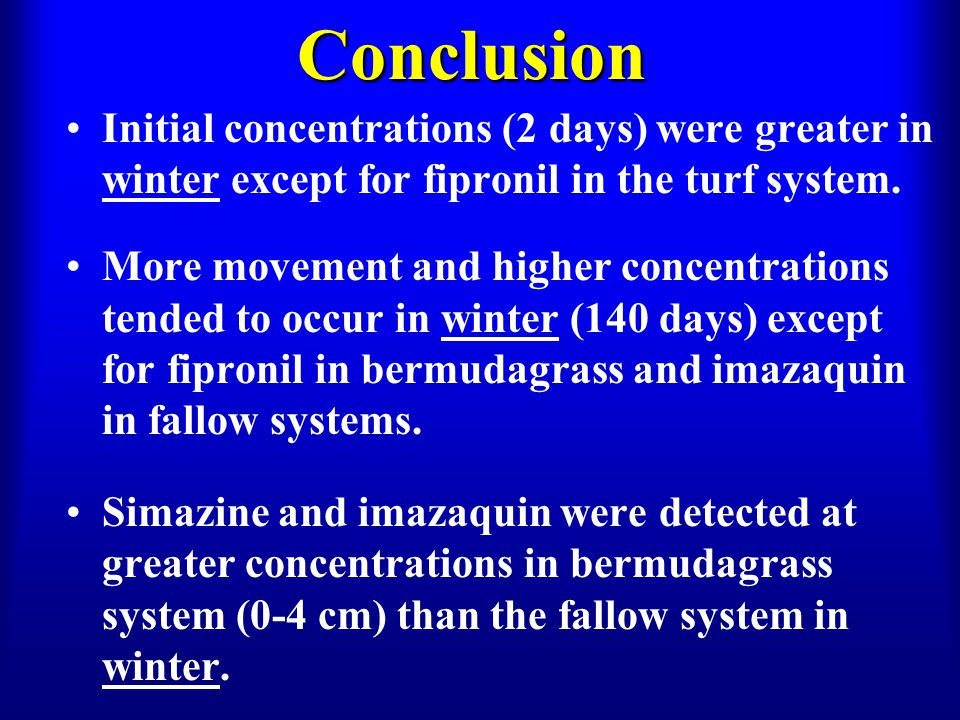 Conclusion Initial concentrations (2 days) were greater in winter except for fipronil in the turf system.