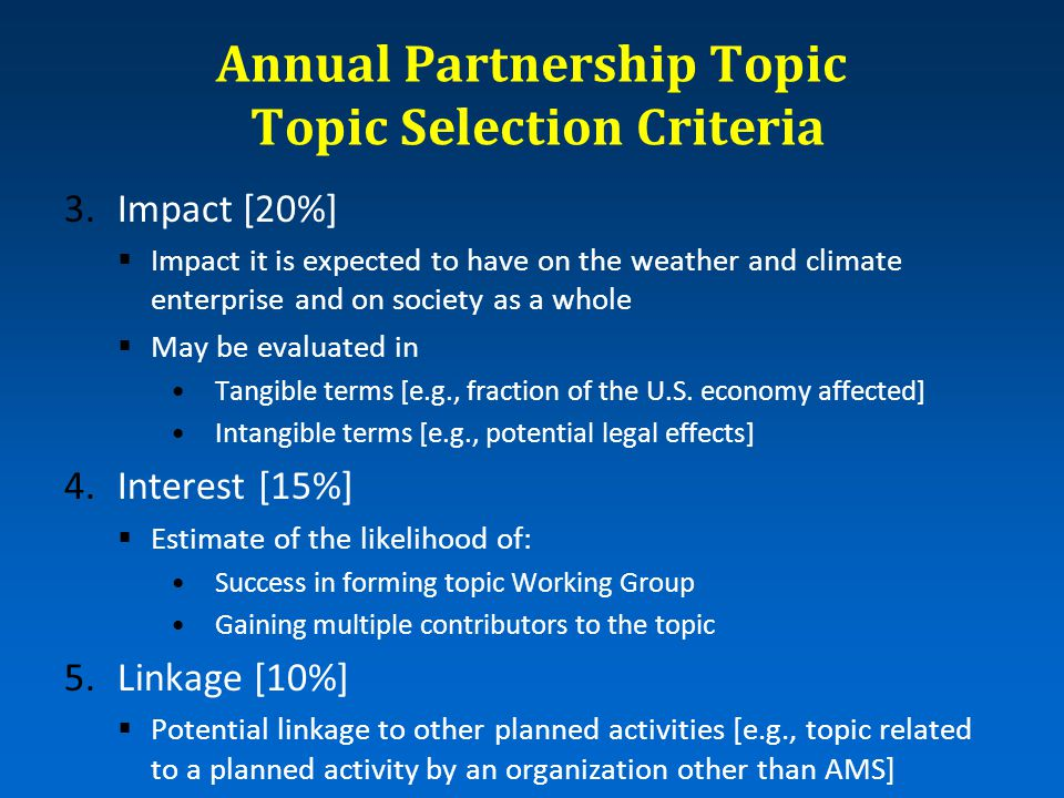 Annual Partnership Topic Topic Selection Criteria 3.Impact [20%]  Impact it is expected to have on the weather and climate enterprise and on society