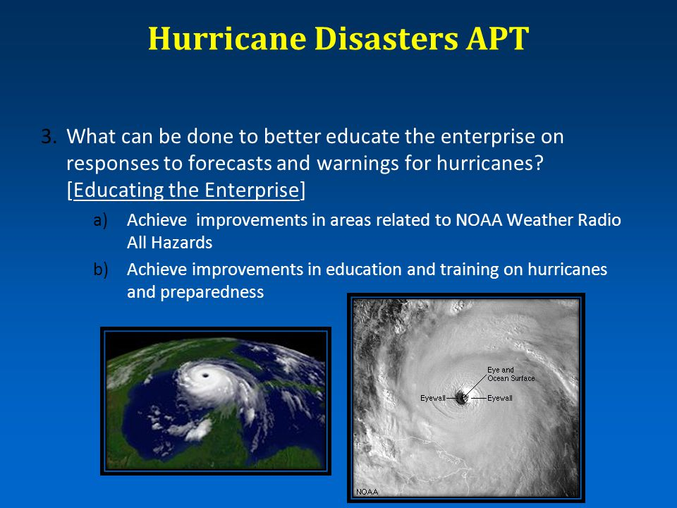 Hurricane Disasters APT 3.What can be done to better educate the enterprise on responses to forecasts and warnings for hurricanes? [Educating the Ente