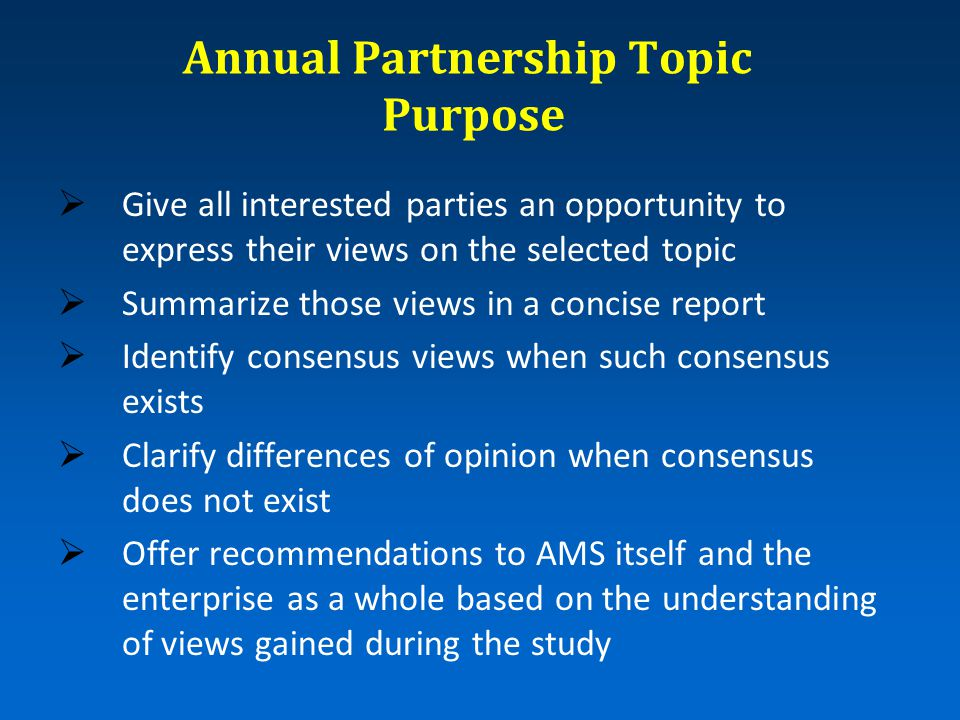 Annual Partnership Topic Selection  Annual Partnership Topic will be selected based on nominations received by AMS during an open nomination period  Selection based on published selection criteria  Selection made by Commission Steering Committee  Any party may submit a nomination  All nominations will be available for comment