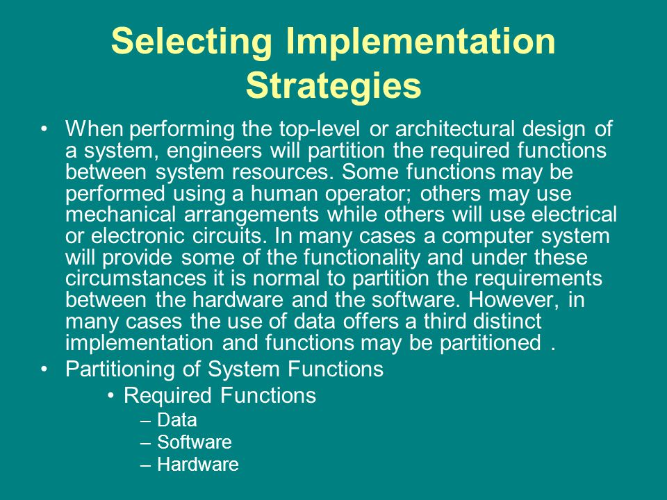 Selecting Implementation Strategies When performing the top-level or architectural design of a system, engineers will partition the required functions between system resources.