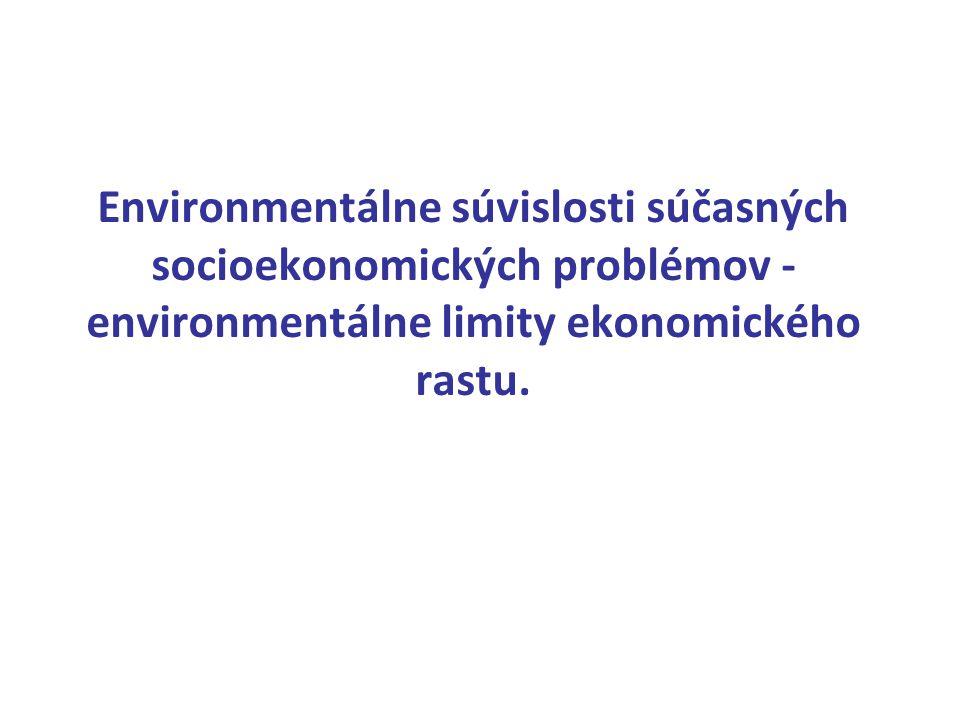 Environmentálne súvislosti súčasných socioekonomických problémov - environmentálne limity ekonomického rastu.