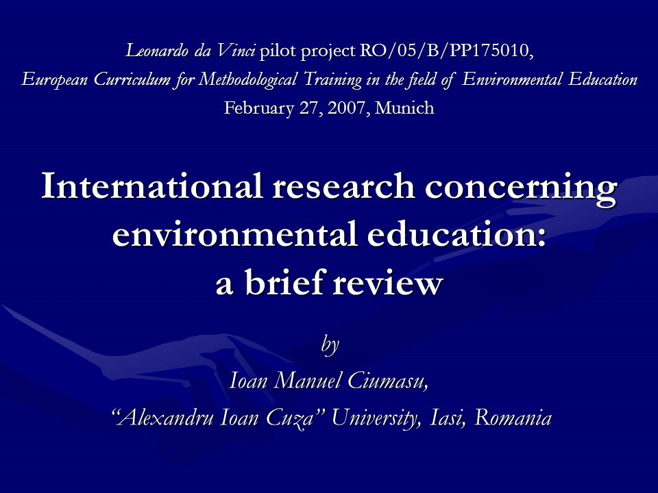 "International research concerning environmental education: a brief review by Ioan Manuel Ciumasu, ""Alexandru Ioan Cuza"" University, Iasi, Romania Leon"