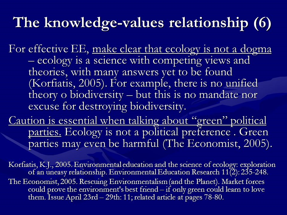 The knowledge-values relationship (6) For effective EE, make clear that ecology is not a dogma – ecology is a science with competing views and theorie
