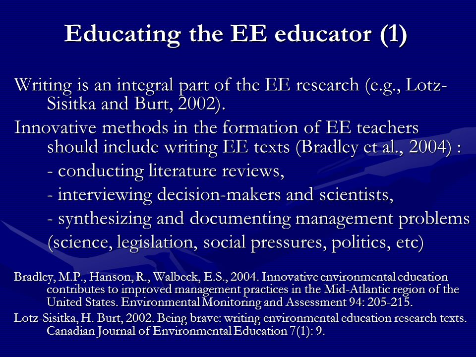 Educating the EE educator (1) Writing is an integral part of the EE research (e.g., Lotz- Sisitka and Burt, 2002). Innovative methods in the formation