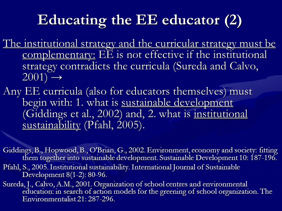 Educating the EE educator (2) The institutional strategy and the curricular strategy must be complementary: EE is not effective if the institutional s