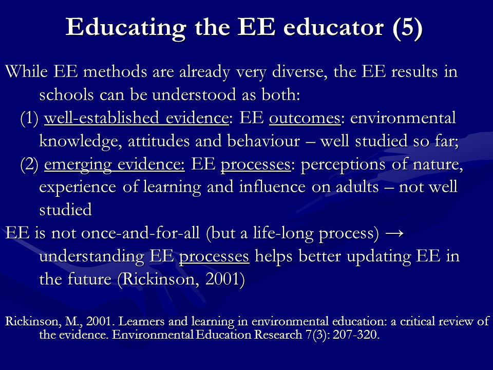 Educating the EE educator (5) While EE methods are already very diverse, the EE results in schools can be understood as both: (1) well-established evi