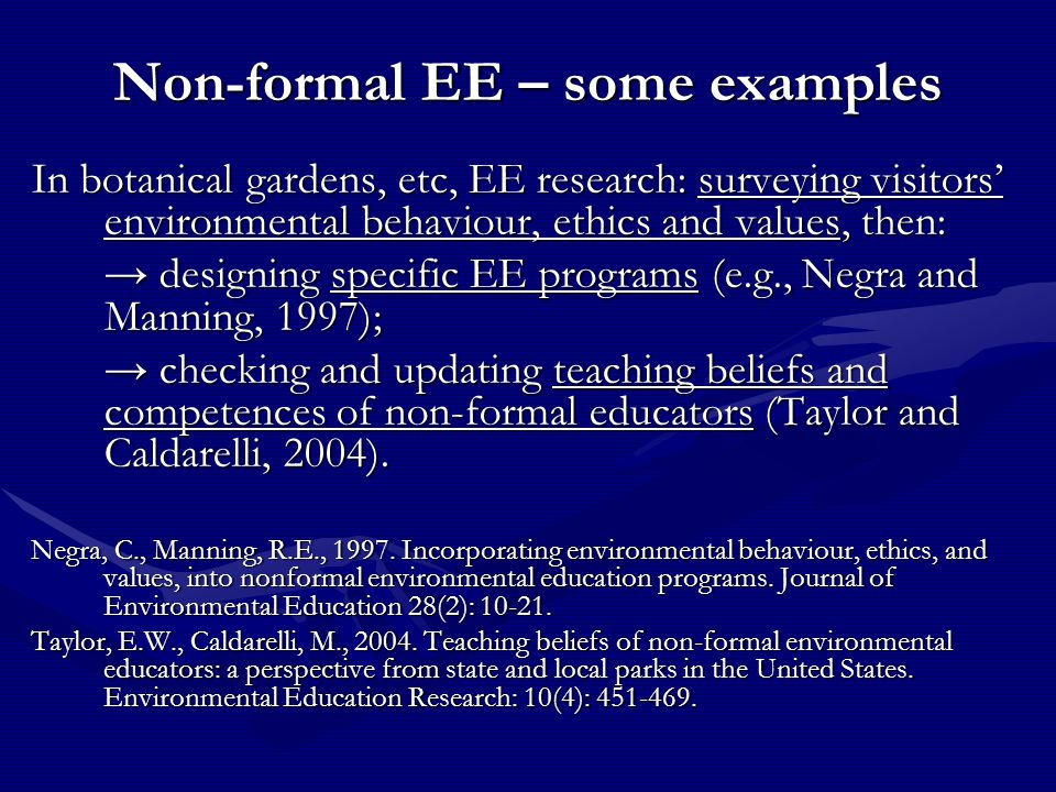 Non-formal EE – some examples In botanical gardens, etc, EE research: surveying visitors' environmental behaviour, ethics and values, then: → designin