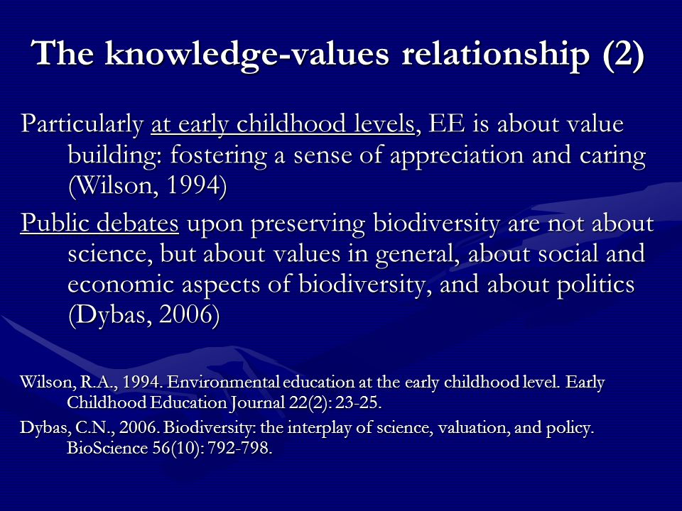 The knowledge-values relationship (2) Particularly at early childhood levels, EE is about value building: fostering a sense of appreciation and caring