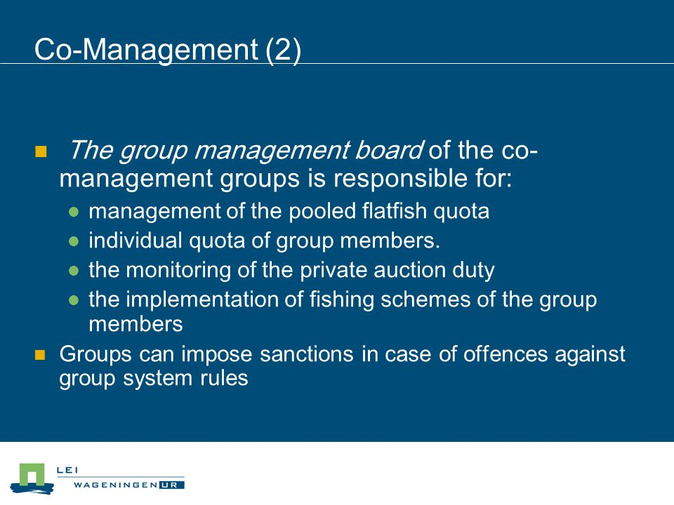 Co-Management (2) The group management board of the co- management groups is responsible for: management of the pooled flatfish quota individual quota