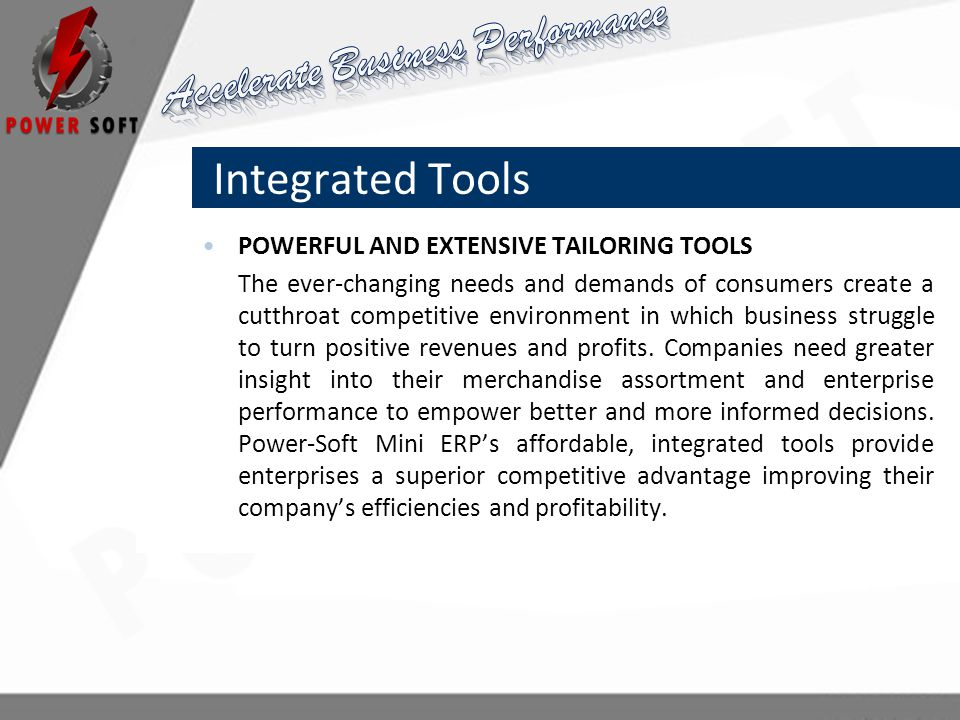 Integrated Tools POWERFUL AND EXTENSIVE TAILORING TOOLS The ever-changing needs and demands of consumers create a cutthroat competitive environment in