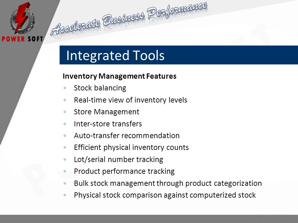 Integrated Tools Inventory Management Features Stock balancing Real-time view of inventory levels Store Management Inter-store transfers Auto-transfer