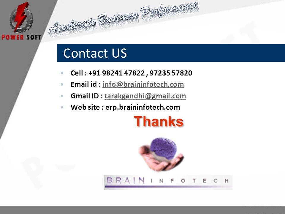 Contact US Cell : +91 98241 47822, 97235 57820 Email id : info@braininfotech.cominfo@braininfotech.com Gmail ID : tarakgandhi@gmail.comtarakgandhi@gma