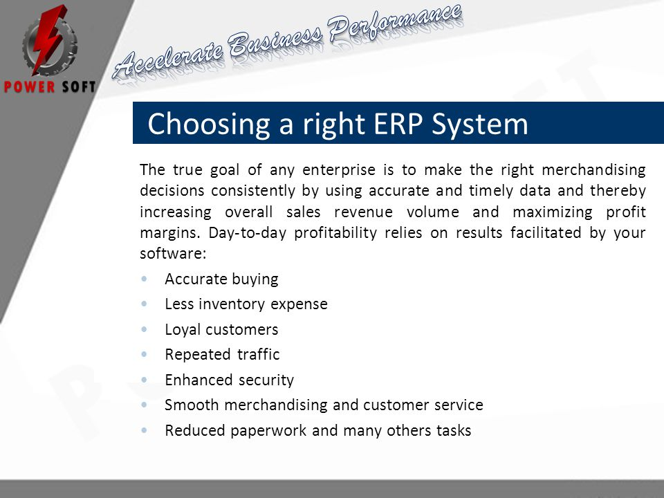Choosing a right ERP System The true goal of any enterprise is to make the right merchandising decisions consistently by using accurate and timely dat