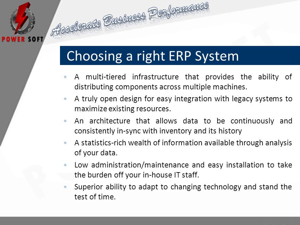 Choosing a right ERP System A multi-tiered infrastructure that provides the ability of distributing components across multiple machines.