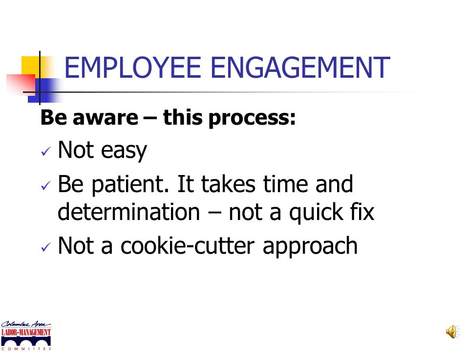 """EMPLOYEE ENGAGEMENT How do you achieve it? May have to go the """"extra mile"""" to show the importance of doing this, develop trust Start with a small proj"""