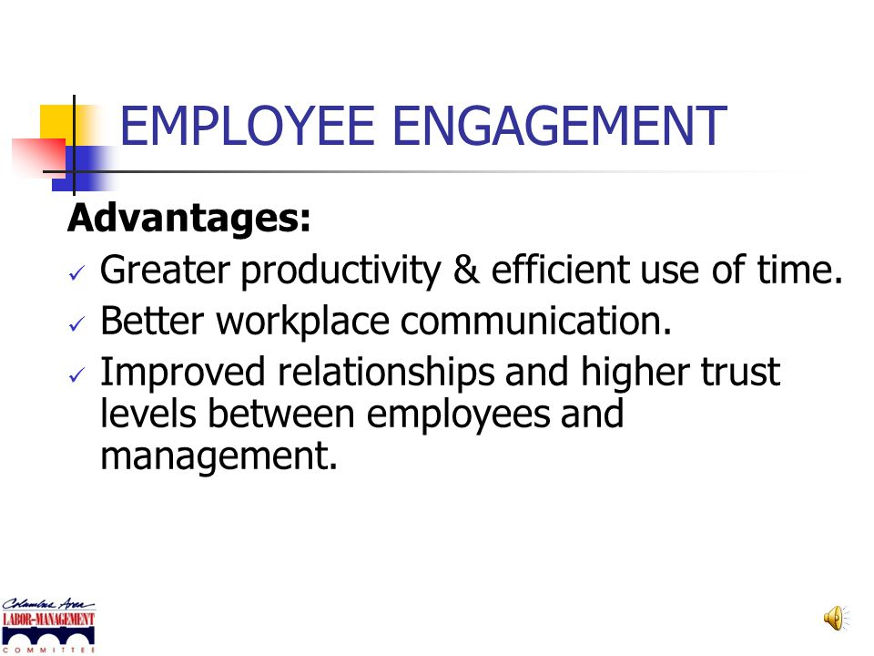 EMPLOYEE ENGAGEMENT People drive change. People make the difference. Unless people are involved and committed to making fundamental change, any employ