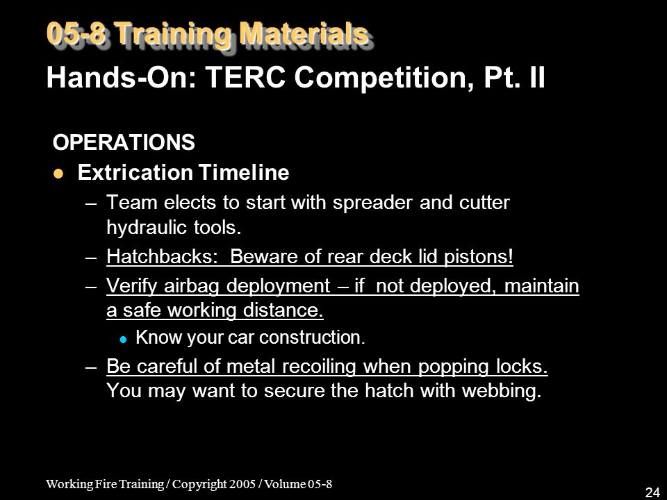 Working Fire Training / Copyright 2005 / Volume 05-8 24 05-8 Training Materials Hands-On: TERC Competition, Pt. II OPERATIONS Extrication Timeline –Te
