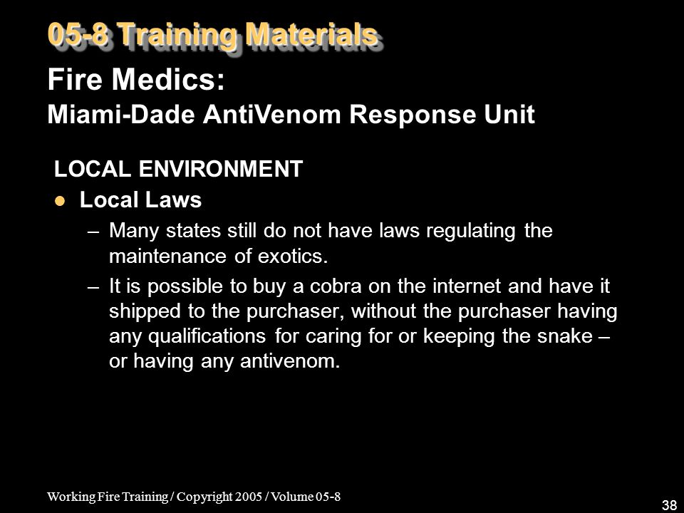 Working Fire Training / Copyright 2005 / Volume 05-8 38 LOCAL ENVIRONMENT Local Laws –Many states still do not have laws regulating the maintenance of