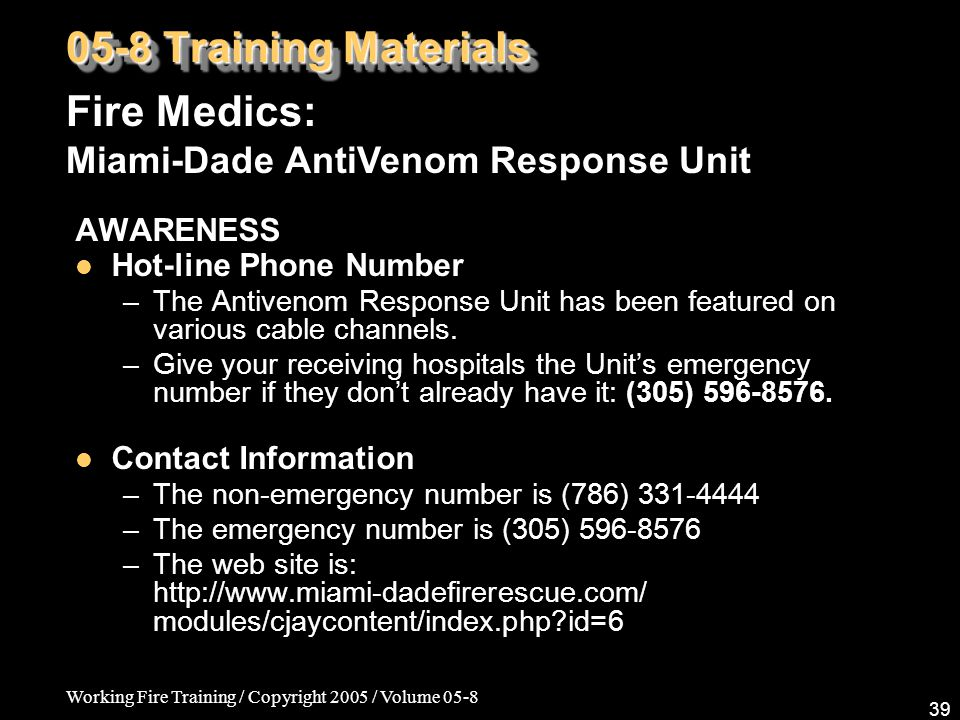 Working Fire Training / Copyright 2005 / Volume 05-8 39 AWARENESS Hot-line Phone Number –The Antivenom Response Unit has been featured on various cabl