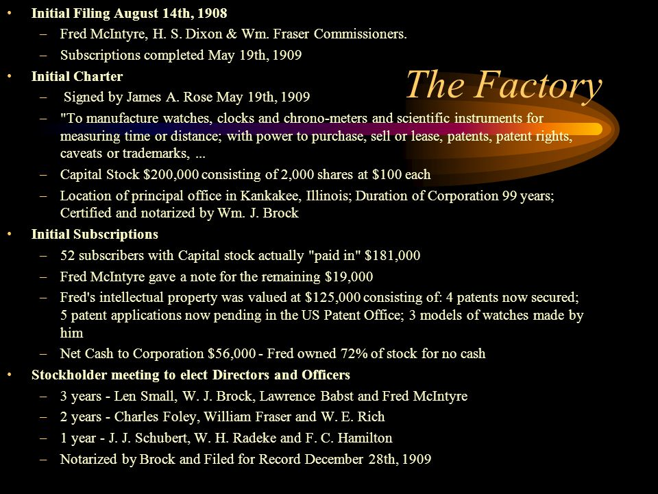 The Factory Initial Filing August 14th, 1908 –Fred McIntyre, H. S. Dixon & Wm. Fraser Commissioners. –Subscriptions completed May 19th, 1909 Initial C