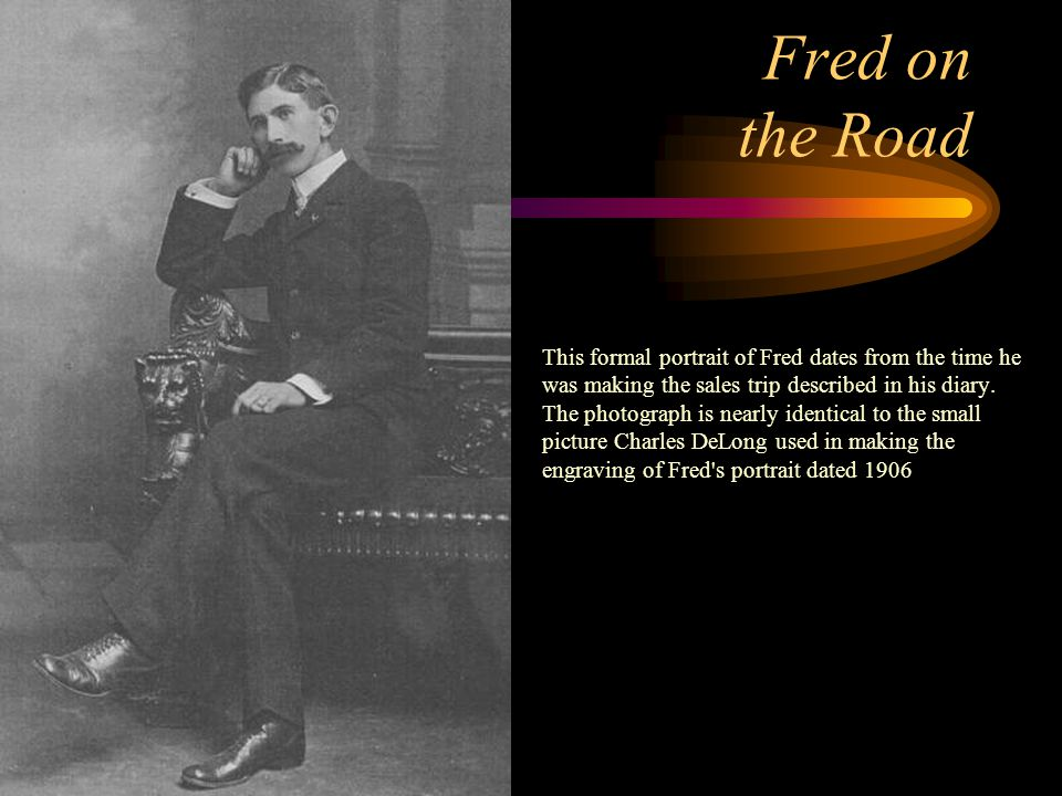 Fred on the Road This formal portrait of Fred dates from the time he was making the sales trip described in his diary. The photograph is nearly identi