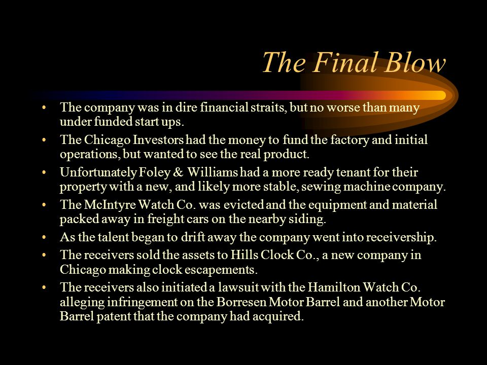 The Final Blow The company was in dire financial straits, but no worse than many under funded start ups. The Chicago Investors had the money to fund t