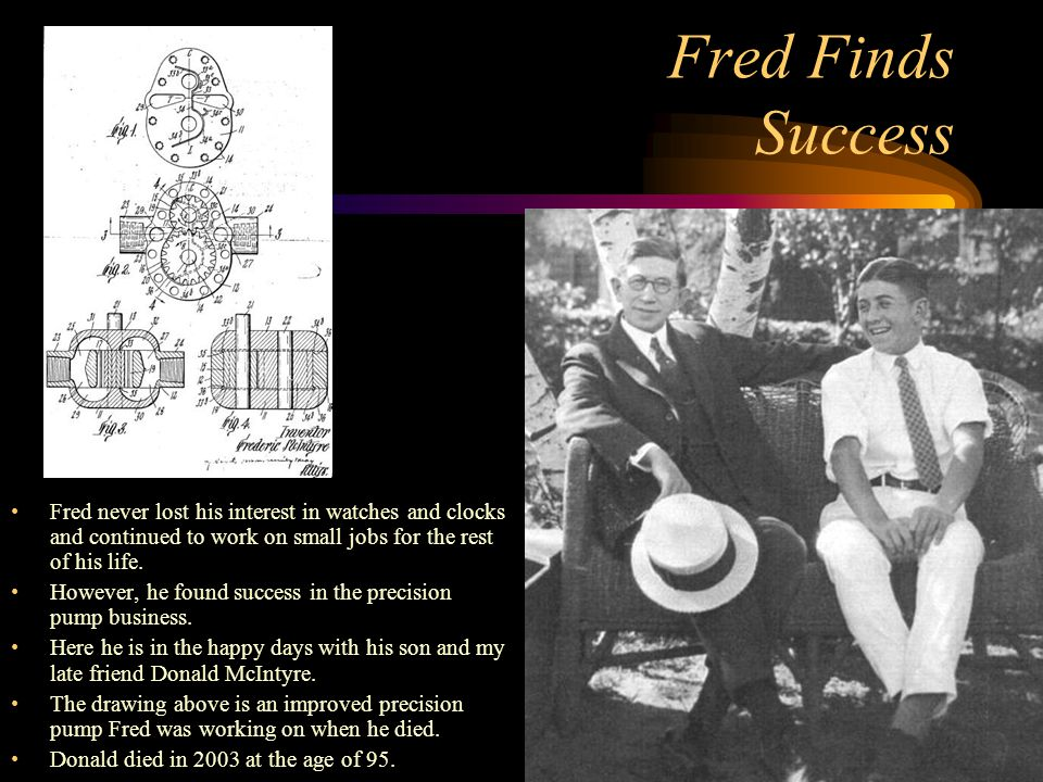 Fred Finds Success Fred never lost his interest in watches and clocks and continued to work on small jobs for the rest of his life. However, he found