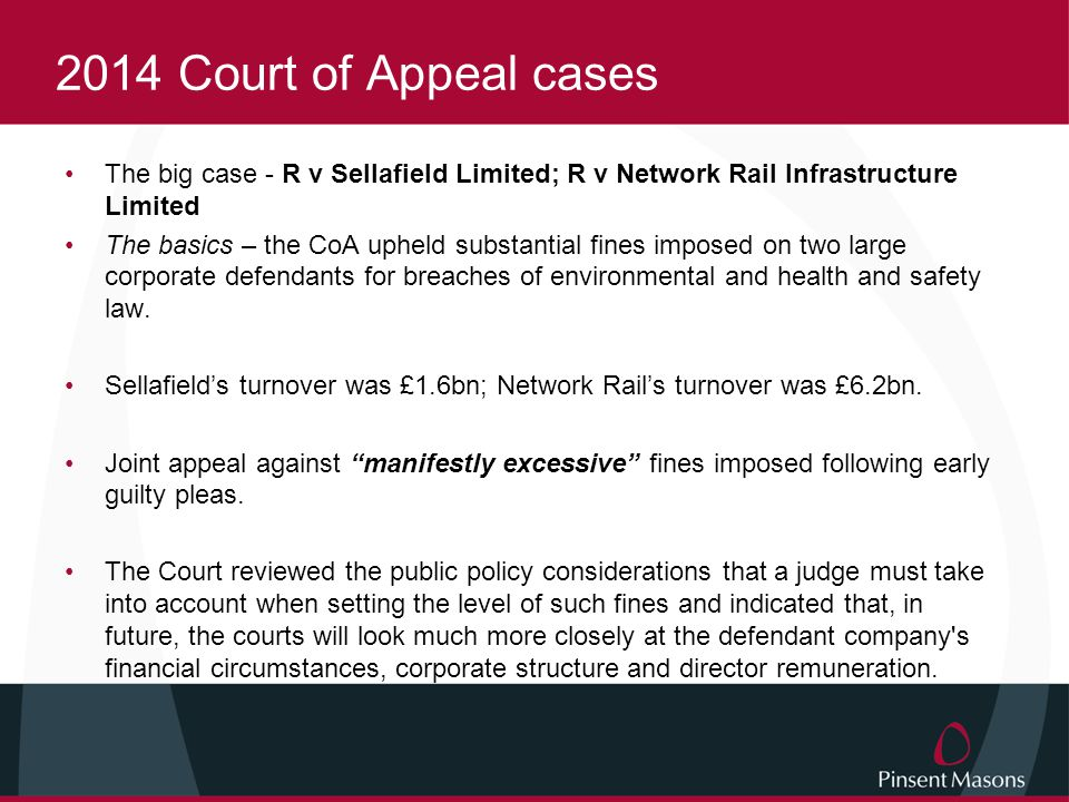 R v Sellafield Limited; R v Network Rail Infrastructure Limited – Impact This does not mean, of course, that over-zealous Prosecutors will not attempt to use the judgments as authority for the proposition that courts must now impose dramatically higher fines simply because of a defendant s resources.