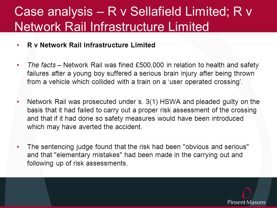 Case analysis – R v Sellafield Limited; R v Network Rail Infrastructure Limited Manifestly excessive fines Sellafield suggested to the Court of Appeal that the level of fine imposed (which equated to a starting point of around £1 million before the reduction for an early guilty plea) would only have been justified in the case of a major public disaster and / or loss of life.