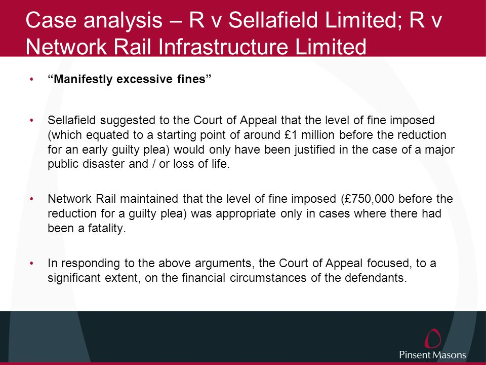 Case analysis – R v Sellafield Limited; R v Network Rail Infrastructure Limited The CoA discussed the general principle that the financial circumstances of a defendant should be considered in the sentencing process.