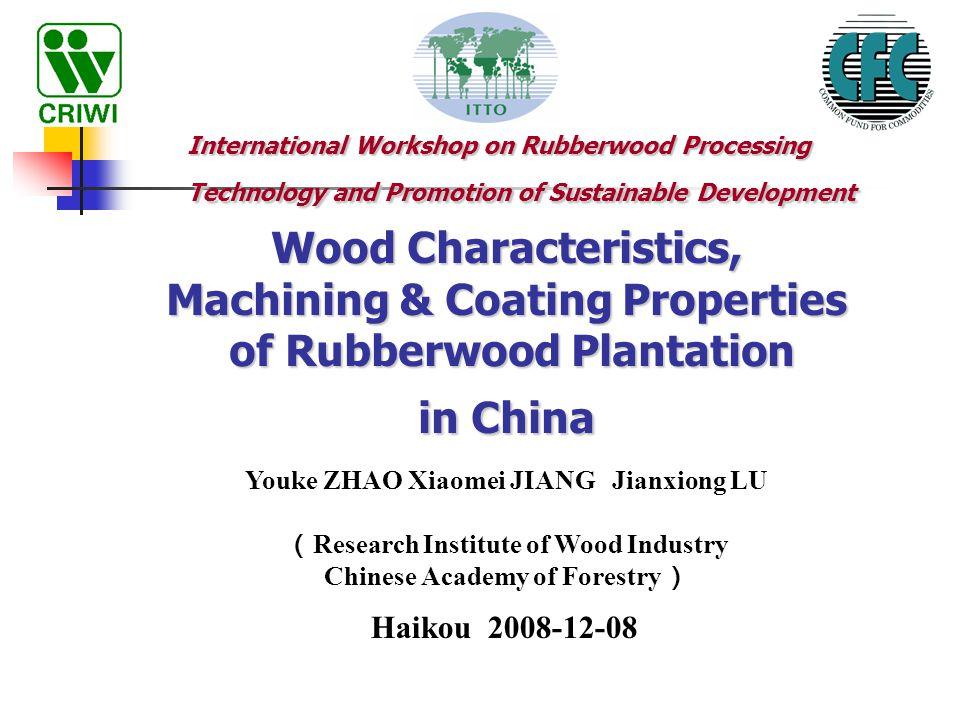 Wood Characteristics, Machining & Coating Properties of Rubberwood Plantation in China Haikou 2008-12-08 International Workshop on Rubberwood Processi