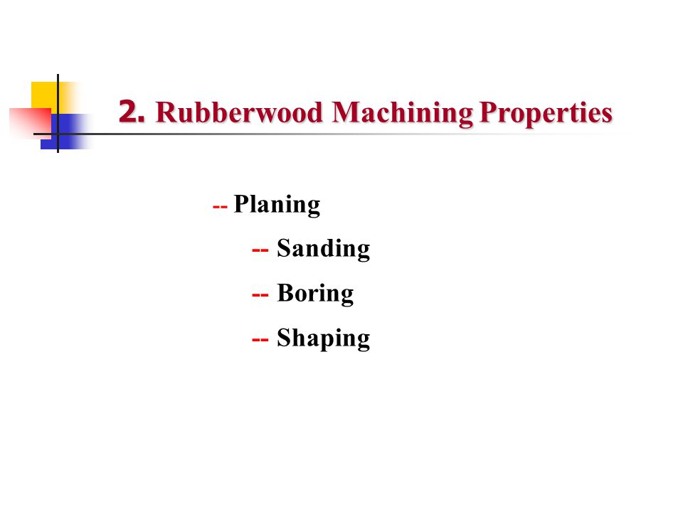 2. Rubberwood Machining Properties -- Planing -- Sanding -- Boring -- Shaping