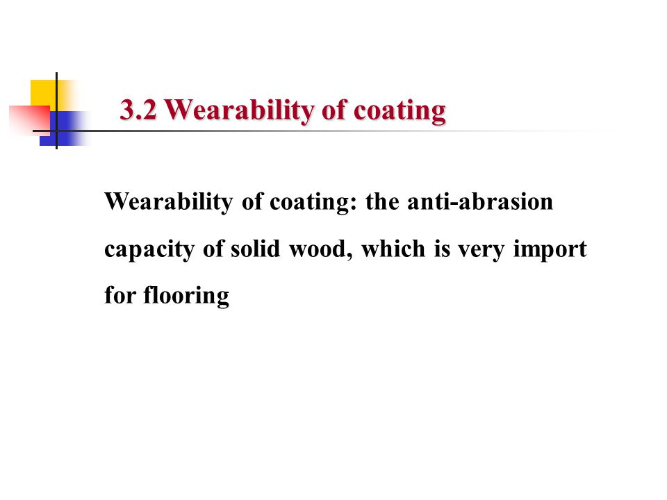 3.2 Wearability of coating Wearability of coating: the anti-abrasion capacity of solid wood, which is very import for flooring