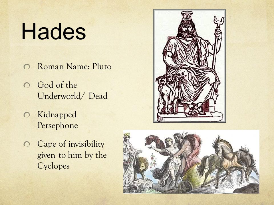 Hades Roman Name: Pluto God of the Underworld/ Dead Kidnapped Persephone Cape of invisibility given to him by the Cyclopes