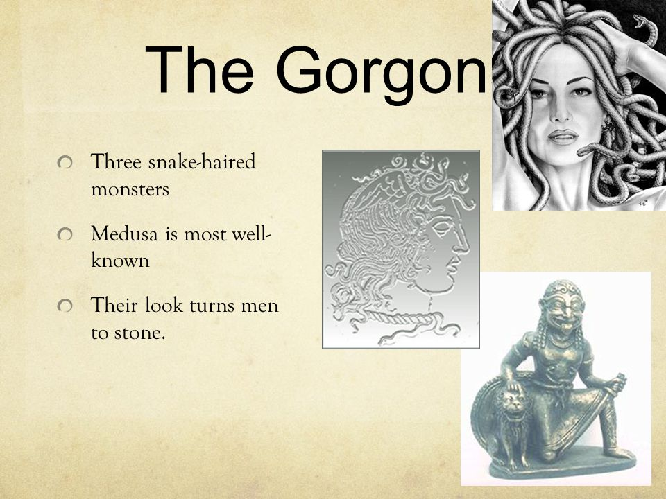 The Gorgons Three snake-haired monsters Medusa is most well- known Their look turns men to stone.