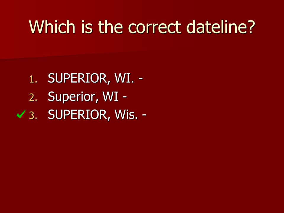 Which is the correct dateline 1. SUPERIOR, WI. - 2. Superior, WI - 3. SUPERIOR, Wis. -