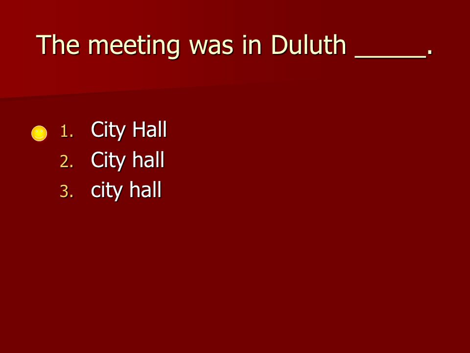 The meeting was in Duluth _____. 1. City Hall 2. City hall 3. city hall