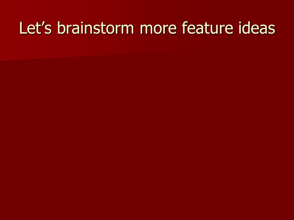 Let's brainstorm more feature ideas