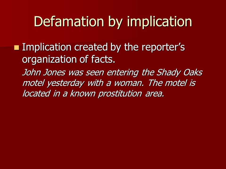 Defamation by implication Implication created by the reporter's organization of facts.