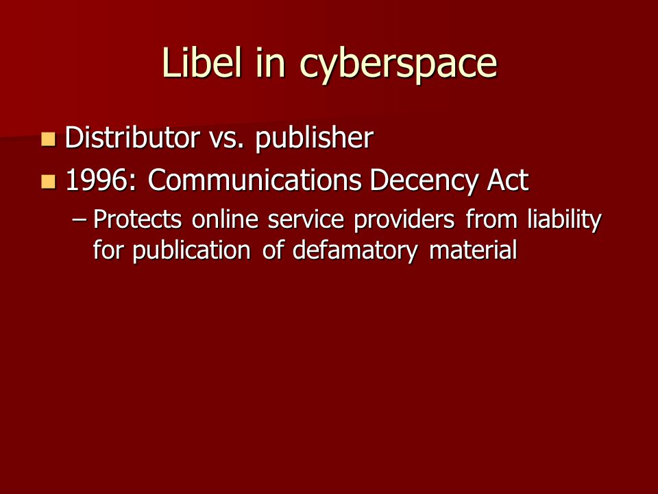 Libel in cyberspace Distributor vs. publisher Distributor vs.